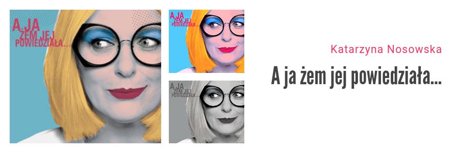 Bestsellery Empiku 2018 - Katarzyna Nosowska A ja żem jej powiedziała