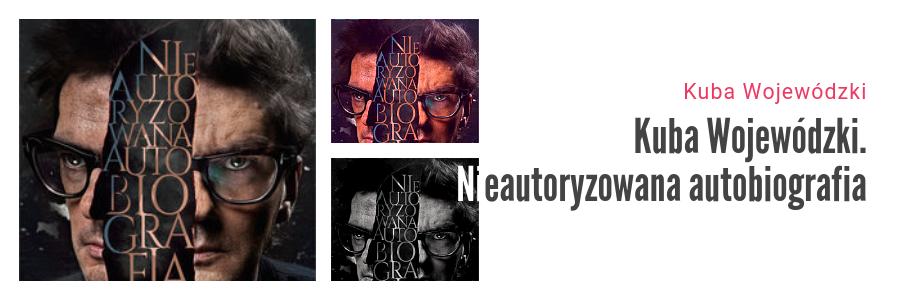 Bestsellery Empiku 2018 - Kuba Wojewódzki Kuba Wojewódzki Nieautoryzowana autobiografia