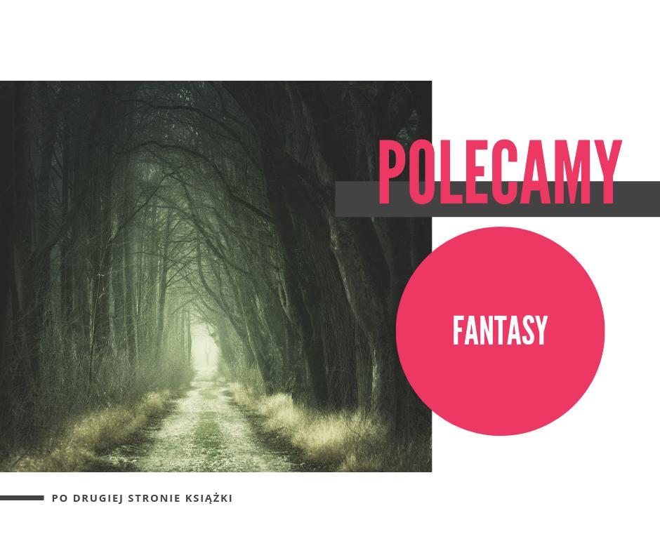 Po drugiej stronie książki - Polecamy książki z gatunku fantasy i fantastyka